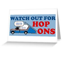 Watch out for Hop Ons Greeting Card
