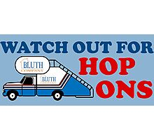 Watch out for Hop Ons Photographic Print