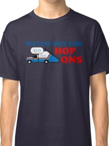 Watch out for Hop Ons Classic T-Shirt