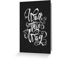 Walk this way typography quote Greeting Card