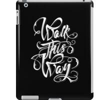 Walk this way typography quote iPad Case/Skin