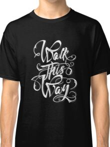 Walk this way typography quote Classic T-Shirt