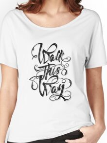 Walk this way typography quote on white background Women's Relaxed Fit T-Shirt