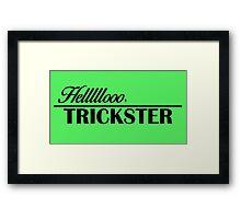 Hellooooo, Trickster Framed Print