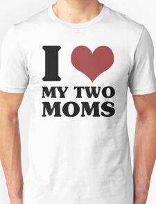 I Love My Two Moms Unisex T-Shirt