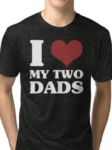 I Love My Two Dads Tri-blend T-Shirt