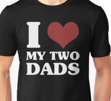 I Love My Two Dads Unisex T-Shirt