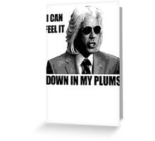 I can feel it down in my plums (1) Greeting Card