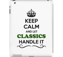 Keep Calm and Let CLASSICS Handle it iPad Case/Skin