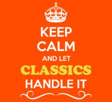 Keep Calm and Let CLASSICS Handle it Kids Clothes