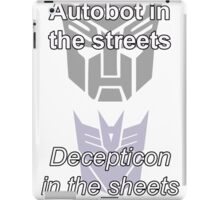 Autobot in the streets decepticon in the sheets iPad Case/Skin