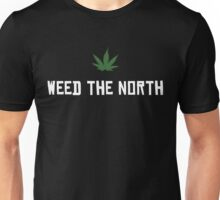 Weed The North ! Unisex T-Shirt