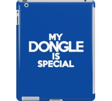 My dongle is special iPad Case/Skin