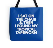 I sat on the chair & then I found my tropical tapeworm Tote Bag