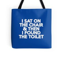 I sat on the chair & then I found the toilet Tote Bag
