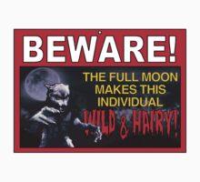 BEWARE!: The Full Moon Makes This Individual WILD & HAIRY! T-Shirt