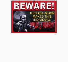 BEWARE!: The Full Moon Makes This Individual WILD & HAIRY! Unisex T-Shirt