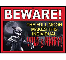 BEWARE!: The Full Moon Makes This Individual WILD & HAIRY! Photographic Print