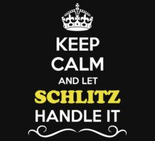 Keep Calm and Let SCHLITZ Handle it by robinson30