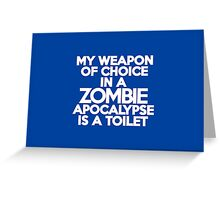 My weapon of choice in a Zombie Apocalypse is a toilet Greeting Card