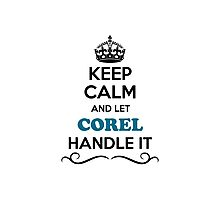 Keep Calm and Let COREL Handle it Photographic Print