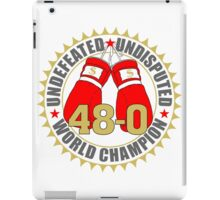 Undefeated, Undisputed Boxing Champ 48 - 0 iPad Case/Skin