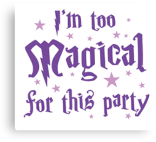 I'm too magical for this party Canvas Print