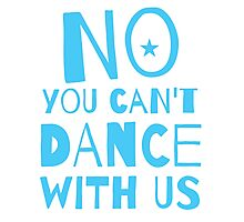 NO You can't DANCE with us Photographic Print