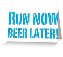 Run Now BEER LATER Greeting Card