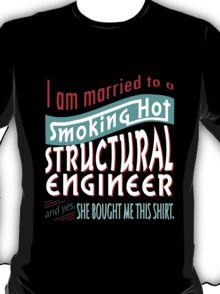 """""""I am married to a smoking hot Structural Engineer and yes, she bought me this shirt"""" Collection #75010406 T-Shirt"""
