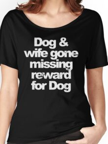 Dog and wife missing Women's Relaxed Fit T-Shirt
