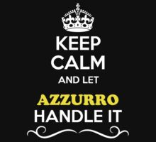 Keep Calm and Let AZZURRO Handle it by thenamer