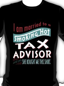 """""""I am married to a smoking hot Tax Advisor and yes, she bought me this shirt"""" Collection #75010417 T-Shirt"""