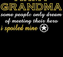 army grandma some people only dream of meeting their hero i spoiled mine by teeshoppy