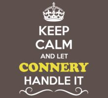 Keep Calm and Let CONNERY Handle it Kids Clothes