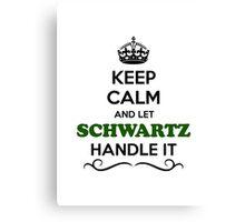 Keep Calm and Let SCHWARTZ Handle it Canvas Print