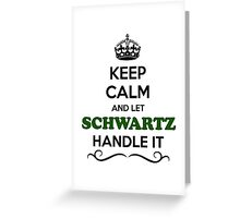 Keep Calm and Let SCHWARTZ Handle it Greeting Card