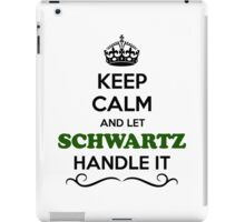 Keep Calm and Let SCHWARTZ Handle it iPad Case/Skin