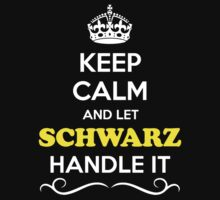 Keep Calm and Let SCHWARZ Handle it T-Shirt