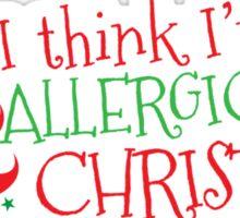 I think I'm ALLERGIC to Christmas Sticker