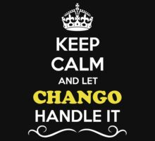 Keep Calm and Let CHANGO Handle it by gradyhardy