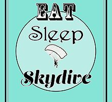 Eat Sleep Skydive by Katherine Mariaca-Sullivan