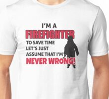 I'm a firefighter. To save time let's just assume that I'm never wrong Unisex T-Shirt