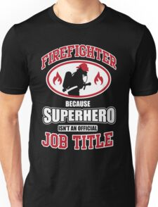 Firefighter: because Superhero is not an official job title Unisex T-Shirt