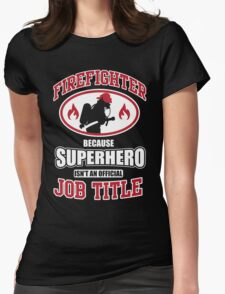 Firefighter: because Superhero is not an official job title Womens Fitted T-Shirt