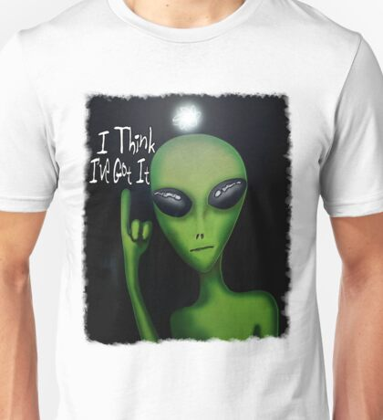 I Think I've Got It! Unisex T-Shirt