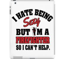 I hat being sexy but I'm a firefighter so I can't help iPad Case/Skin