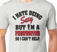 I hat being sexy but I'm a firefighter so I can't help Unisex T-Shirt