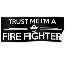 Trust me I'm a firefighter Poster