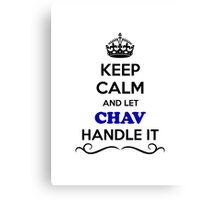 Keep Calm and Let CHAV Handle it Canvas Print